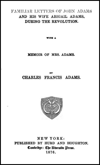 Familiar Letters of John Adams and Abigail Adams During the Revolution, 1876
